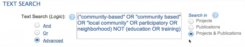 "Screen capture of the RePORT search box showing a boolean search for (""community-based"" OR ""community based"" OR ""local community"" OR participatory OR neighborhood) NOT (education OR training) -- and selection of the ""advanced"" text search radio button and the ""projects & publications"" search in radio button option"