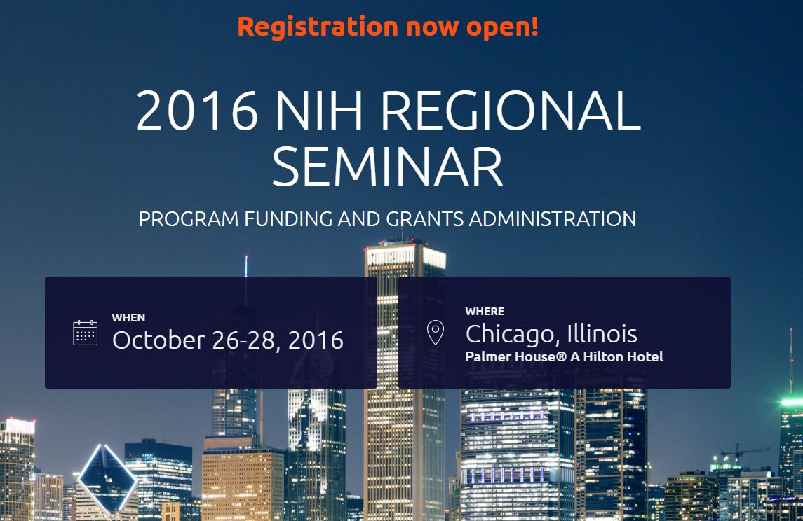 Registration now open for the 2106 NIH regional seminar in CHicago, Oct 26-28 at the Palmer House hotel in Chicago Illinois.