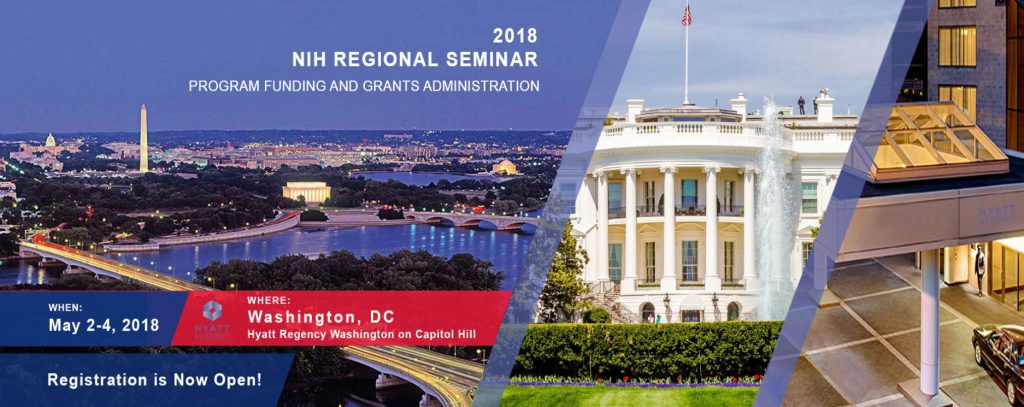 banner from NIH regional seminar homepage that reads: May 2-4, 2018, for the NIH Regional Seminar on Program Funding and Grants Administration at the Hyatt Regency Washington on Capitol Hill - registration is now open. Includes montage of White House, the Hyatt Hotel, and the Potomac River